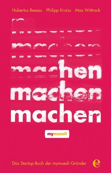 """""""machen"""" - Das Startup-Buch der mymuesli-Gründer"""